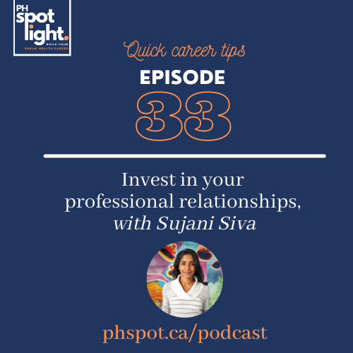 PHS033 Quick Career Tip - Invest in your professional relationships