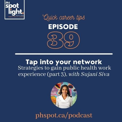 PHS039 Quick Career Tips Tap into your network - Strategies to gain public health work experience (part 3), with Sujani Siva